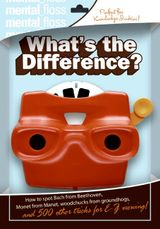 Mental Floss: What's the Difference?