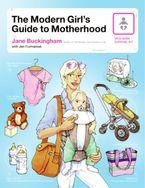 The Modern Girl's Guide to Motherhood Paperback  by Jane Buckingham