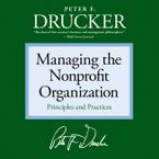 Managing the Nonprofit Organization Downloadable audio file ABR by Peter F. Drucker