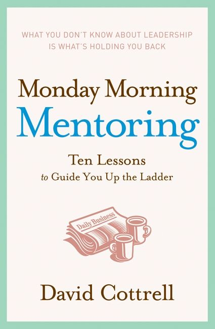 monday morning leadership chapter 6 Monday morning mentoring: ten lessons to guide you 6 hire tough • the most important asset in my organization is having the right people on my team.