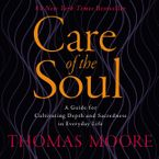 Care of the Soul Downloadable audio file ABR by Thomas Moore