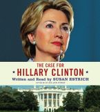 The Case for Hillary Clinton Downloadable audio file ABR by Susan Estrich