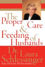 The Proper Care and Feeding of Husbands Paperback LTE by Dr. Laura Schlessinger
