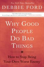 Why Good People Do Bad Things Paperback  by Debbie Ford