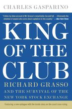 Book cover image: King of the Club: Richard Grasso and the Survival of the New York Stock Exchange