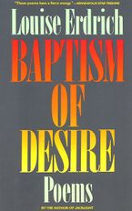 Baptism of Desire Paperback  by Louise Erdrich