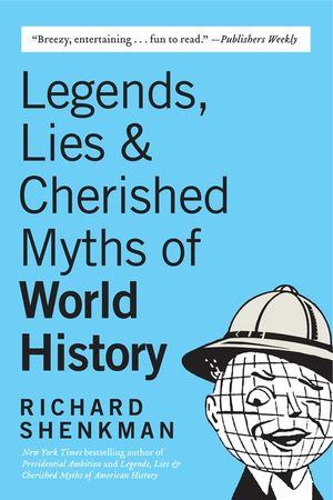Legends, Lies & Cherished Myths of World History book image