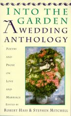 Into The Garden: A Wedding Anthology Paperback  by Robert Hass