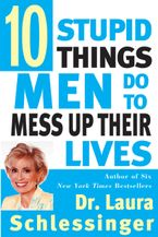 Ten Stupid Things Men Do to Mess Up Their Lives Paperback  by Dr. Laura Schlessinger