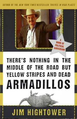 There's Nothing in the Middle of the Road but Yellow Stripes and Dead Armadillos book image