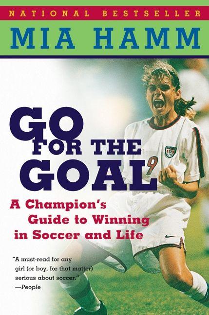 da1ca777b7a Go For the Goal - Mia Hamm - Paperback