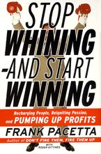 Stop Whining--and Start Winning Paperback  by Frank Pacetta