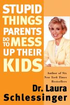 Stupid Things Parents Do to Mess Up Their Kids Paperback  by Dr. Laura Schlessinger