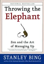 Book cover image: Throwing the Elephant: Zen and the Art of Managing Up | National Bestseller