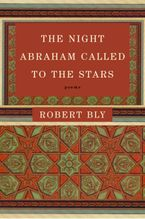 The Night Abraham Called to the Stars Paperback  by Robert Bly