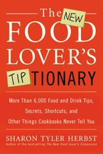 The New Food Lover's Tiptionary Paperback  by Sharon T. Herbst