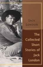 The Collected Stories Of Jack London