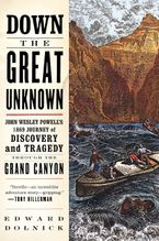 Down the Great Unknown Paperback  by Edward Dolnick