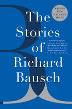 The Stories of Richard Bausch Paperback  by Richard Bausch