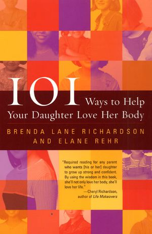 101 Ways to Help Your Daughter Love Her Body book image