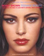 Bobbi Brown Teenage Beauty Paperback  by Bobbi Brown