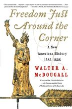 Freedom Just Around the Corner Paperback  by Walter A. McDougall