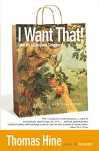 I Want That! Paperback  by Thomas Hine