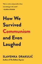 How We Survived Communism & Even Laughed Paperback  by Slavenka Drakulic
