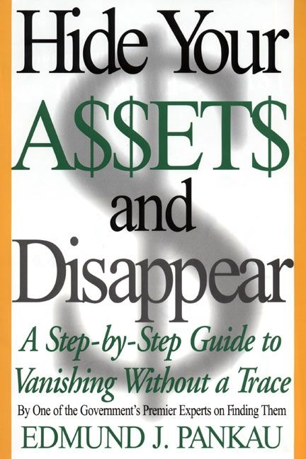 Book cover image: Hide Your Assets and Disappear: A Step-by-Step Guide to Vanishing Without a Trace