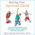 Raising Your Spirited Child Downloadable audio file ABR by Mary Sheedy Kurcinka