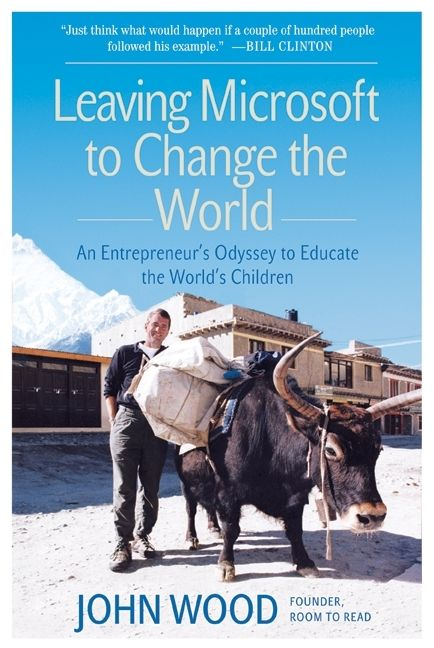 Book cover image: Leaving Microsoft to Change the World: An Entrepreneur's Odyssey to Educate the World's Children