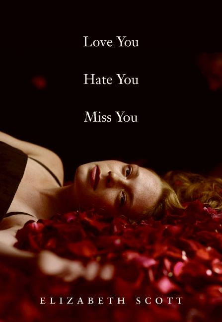 Love You Hate You Miss You Elizabeth Scott Hardcover