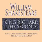 King Richard the Second Downloadable audio file ABR by William Shakespeare