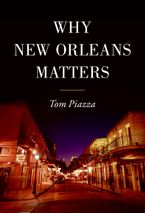 Why New Orleans Matters Hardcover  by Tom Piazza
