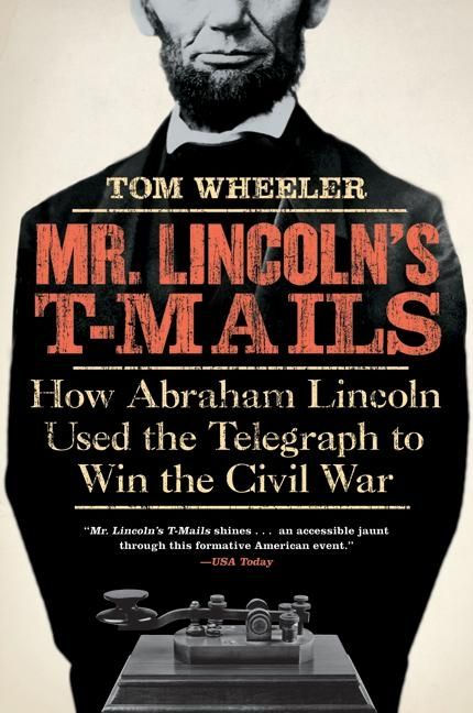 Book cover image: Mr. Lincoln's T-Mails: How Abraham Lincoln Used the Telegraph to Win the Civil War