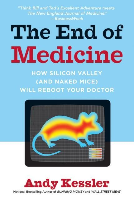 Book cover image: The End of Medicine: How Silicon Valley (and Naked Mice) Will Reboot Your Doctor