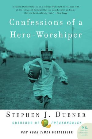 Confessions of a Hero-Worshiper book image