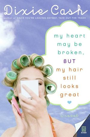 My Heart May Be Broken, but My Hair Still Looks Great book image
