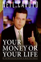 Your Money or Your Life Paperback  by Neil Cavuto