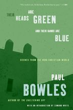 Their Heads Are Green and Their Hands Are Blue Paperback  by Paul Bowles