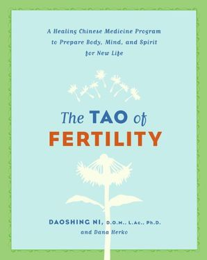 The Tao of Fertility: A Healing Chinese Medicine Program to Prepare Body, Mind, and Spirit for New Life Paperback  by