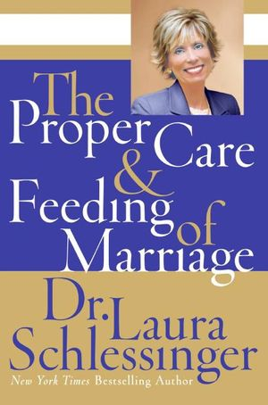 The Proper Care and Feeding of Marriage book image