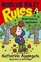 Roscoe Riley Rules #4: Never Swim in Applesauce Hardcover  by Katherine Applegate