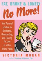 Fat, Broke & Lonely No More Hardcover  by Victoria Moran