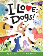I Love Dogs! Hardcover  by Sue Stainton