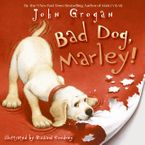 Bad Dog, Marley! Hardcover  by John Grogan