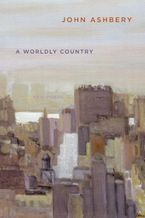 A Worldly Country Paperback  by John Ashbery