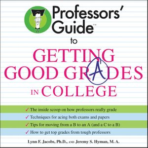 Professors' Guide (TM) to Getting Good Grades in College book image