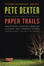 Paper Trails Hardcover  by Pete Dexter
