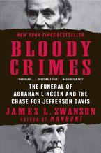 Bloody Crimes: The Funeral of Abraham Lincoln and the Chase for Jefferson Davis - James L. Swanson